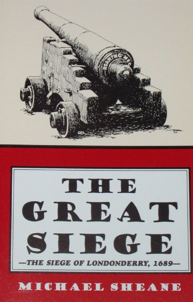 The Great Siege - The Siege of Londonderry 1689, by Michael Sheane